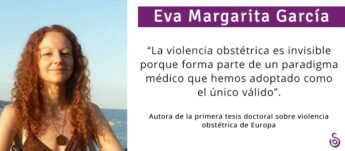 """EVA MARGARITA GARCÍA: """"LA VIOLENCIA OBSTÉTRICA ES INVISIBLE PORQUE FORMA PARTE DE UN PARADIGMA MÉDICO QUE HEMOS ADOPTADO COMO EL ÚNICO VÁLIDO""""."""