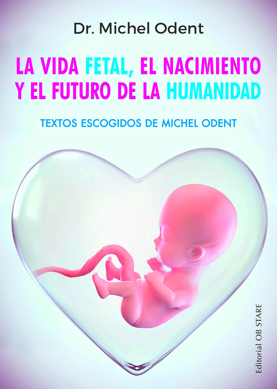 Libro - La vida fetal, el nacimiento y el futuro de la humanidad